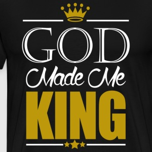 God Made Me King t-shirts - Men's Premium T-Shirt