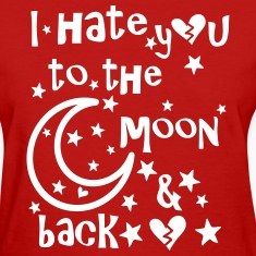 I hate you to the moon and back Women's T-Shirt