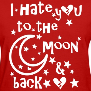 I hate you to the moon and back Women's T-Shirt - Women's T-Shirt