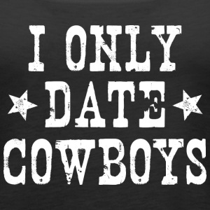 I ONLY DATE COWBOYS - Women's Premium Tank Top