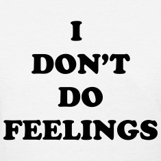I Don't Do Feelings  Women's T-Shirts