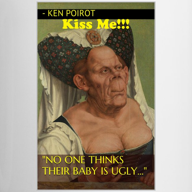 """Mug: """"No One Thinks Their Baby is Ugly..."""" KISS ME!! Cpntrast Left Desgin"""