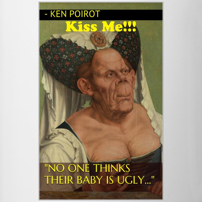 """Mug: """"No One Thinks Their Baby is Ugly..."""" KISS ME!! Cpntrast Right Desgin"""