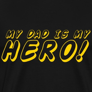 my dad is my hero! T-Shirts - Men's Premium T-Shirt