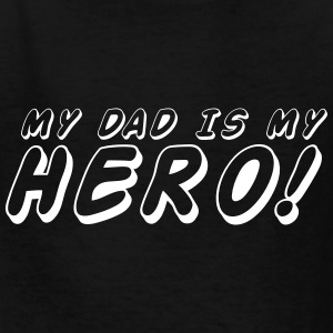 my dad is my hero! Kids' Shirts - Kids' T-Shirt