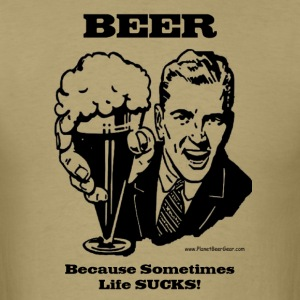 BEER Because Sometimes Life SUCKS!  Men's T-Shirt - Men's T-Shirt