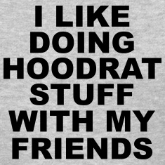 I Like Doing Hoodrat Stuff With My Friends  Women's T-Shirts