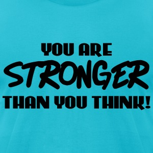You are stronger than you think! T-Shirts - Men's T-Shirt by American Apparel
