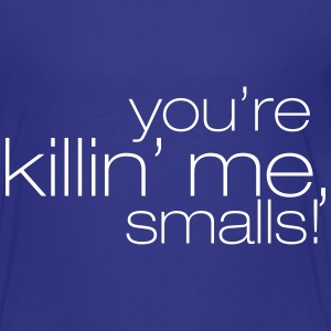 You're Killin' Me, Smalls Youth - Toddler Premium T-Shirt