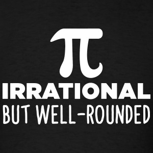 Pi Irrational But Well Rounded T-Shirts - Men's T-Shirt