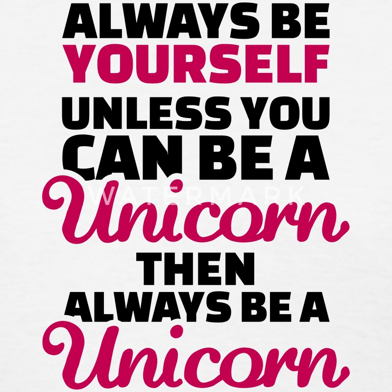 Always be yourself unless you can be a unicorn Women's T-Shirts - Women's T-Shirt