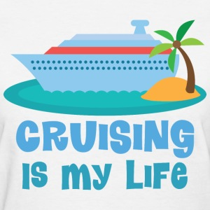 Cruising Is My Life Women's T-Shirts - Women's T-Shirt