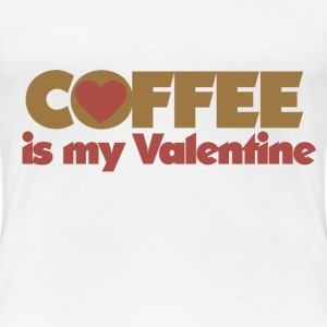 Coffee is my valentine - Women's Premium T-Shirt