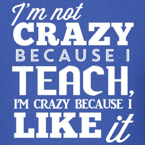 Not Crazy T-Shirts - Men's T-Shirt