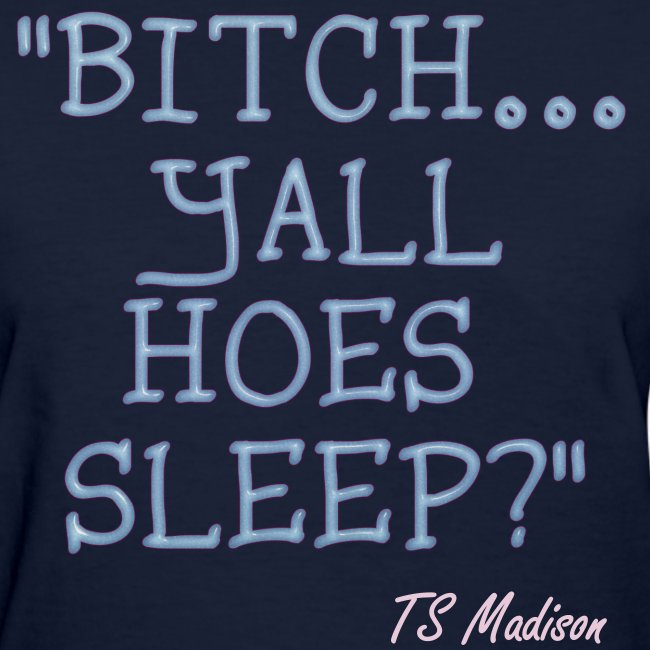 Yall Hoes Sleep?