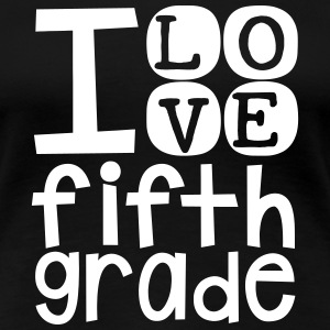 I Love 5th Grade T-Shirt - Women's Premium T-Shirt