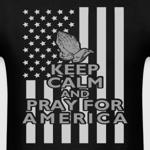 Keep Calm and Pray For America T-Shirt - Men's T-Shirt