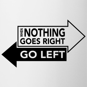 When Nothing Goes Right Go Left Mugs & Drinkware - Coffee/Tea Mug