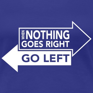 When Nothing Goes Right Go Left Women's T-Shirts - Women's Premium T-Shirt