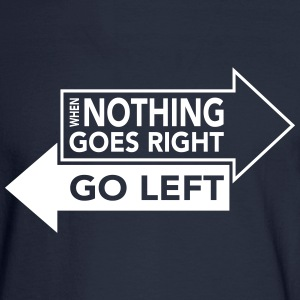 When Nothing Goes Right Go Left Long Sleeve Shirts - Men's Long Sleeve T-Shirt