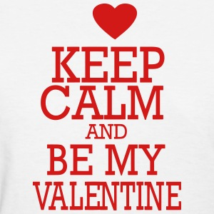 Keep Calm And Be My Valentine - Women's T-Shirt