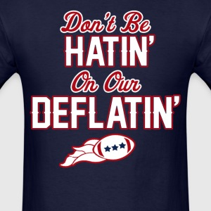 Don't Be Hatin On Our Deflatin T-Shirts - Men's T-Shirt