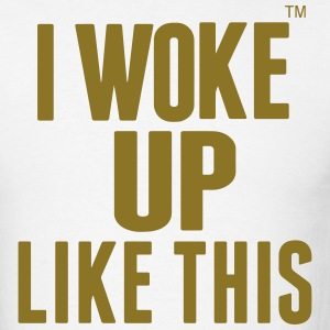 I WOKE UP LIKE THIS T-Shirts - Men's T-Shirt