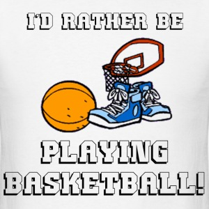 Rather Play Basketball T-Shirts - Men's T-Shirt