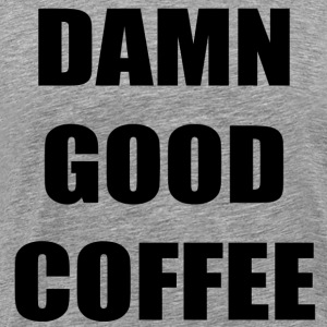Damn Good Coffee T-Shirts - Men's Premium T-Shirt