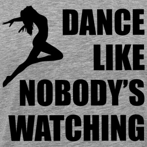 Dance Like Nobodys Watching T-Shirts - Men's Premium T-Shirt