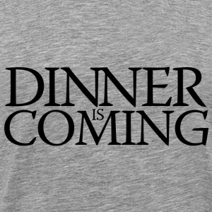 Dinner is coming - Copy T-Shirts - Men's Premium T-Shirt