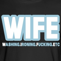WIFE - washing, ironing, fucking, etc. Long Sleeve Shirts
