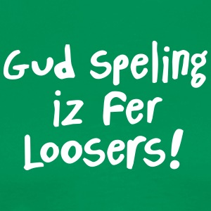 Good Spelling Is For Losers - Shirt - Men's Premium T-Shirt