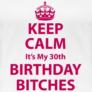 Keep calm - It's my birthday bitches - Women's Premium T-Shirt