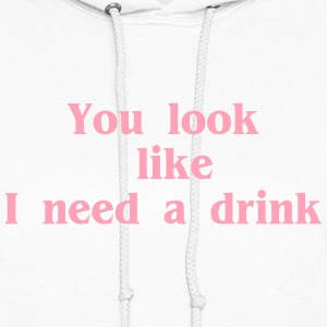 You look like I need a drink - Women's Hoodie