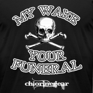 My Wake Your Funeral T-Shirts - Men's T-Shirt by American Apparel