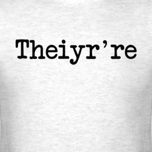 Theiyr're Their There They're Grammer Typo T-Shirts - Men's T-Shirt