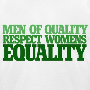 Men of quality respect womens equality - Men's T-Shirt by American Apparel