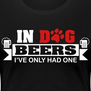 In dog beers I've only had one Women's T-Shirts - Women's Premium T-Shirt