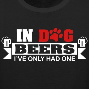 In dog beers I've only had one Tank Tops - Men's Premium Tank