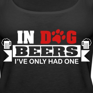 In dog beers I've only had one Tanks - Women's Premium Tank Top