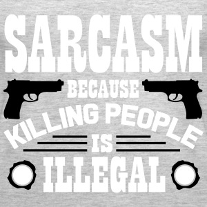 Sarcasm because killing people is illegal Tanks - Women's Premium Tank Top