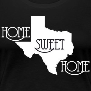 Texas Home Sweet Home Black T-Shirt - Women's Premium T-Shirt