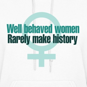 Well behaved women rarely make history - Women's Hoodie