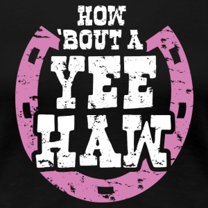 How About a Yee Haw - Graphic Tee - Women's Premium T-Shirt