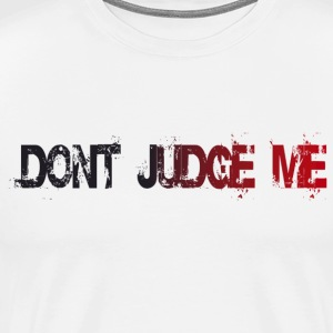 Don't Judge Me T-Shirt - Men's Premium T-Shirt