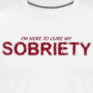 I Am Here To Cure My Sobriety T-Shirt - Men's Premium T-Shirt
