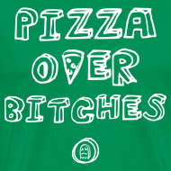Design ~ PIZZA OVER BITCHES