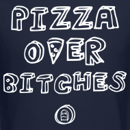 Design ~ PIZZA OVER BITCHES