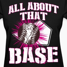 Softball - All about that BASE Women's T-Shirts
